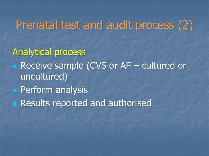 Prenatal test and audit process (2) Analytical process n Receive sample (CVS or AF
