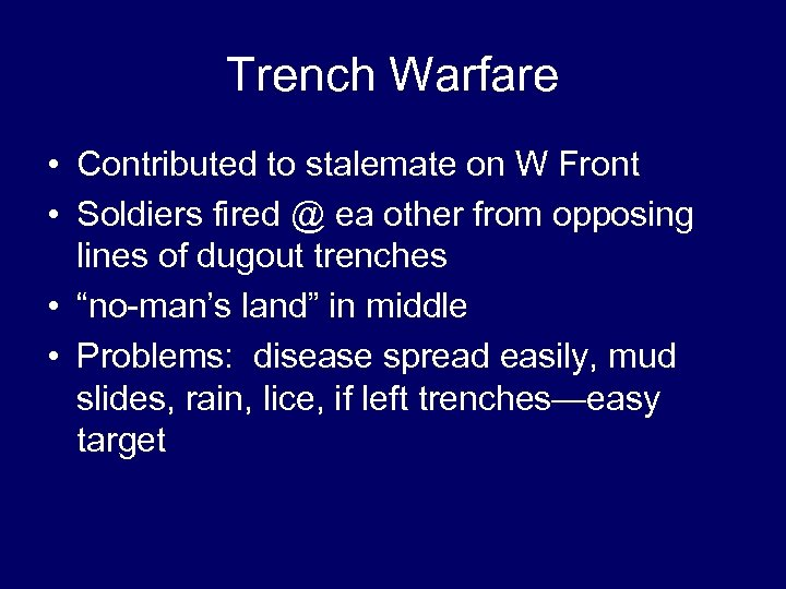 Trench Warfare • Contributed to stalemate on W Front • Soldiers fired @ ea