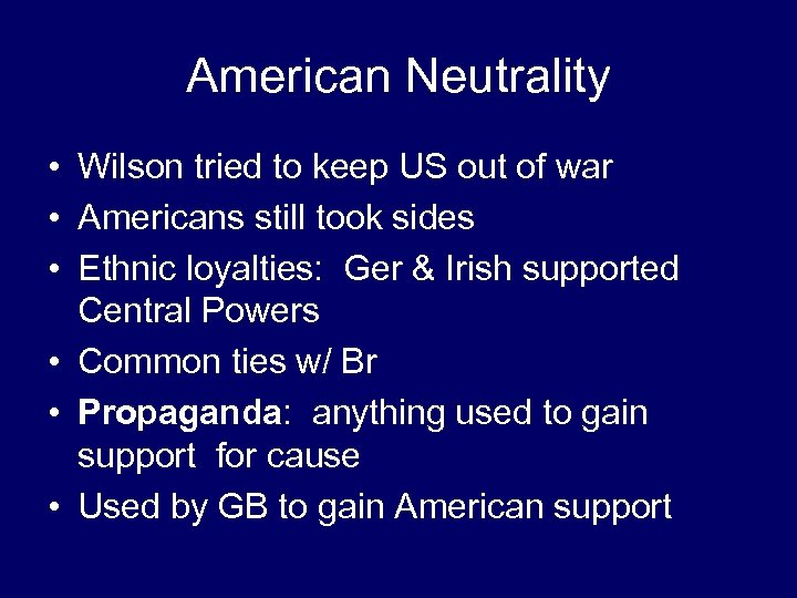American Neutrality • Wilson tried to keep US out of war • Americans still