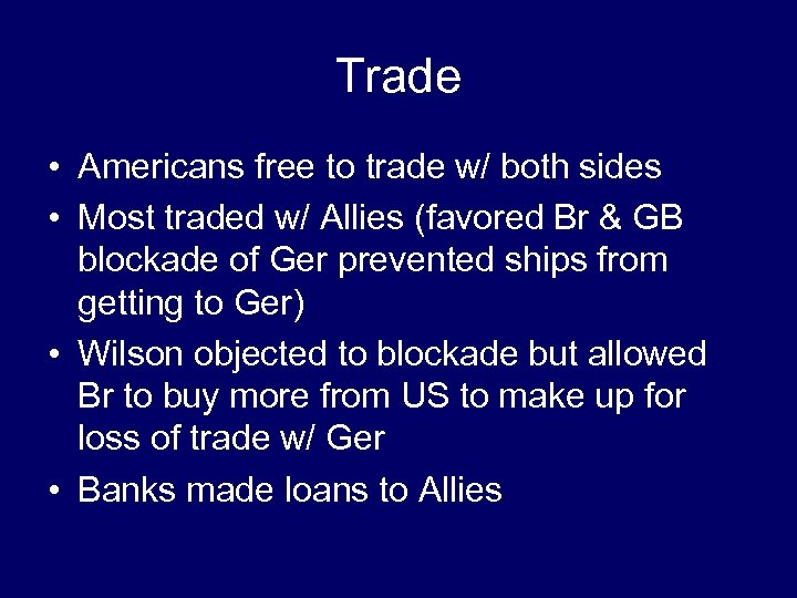 Trade • Americans free to trade w/ both sides • Most traded w/ Allies