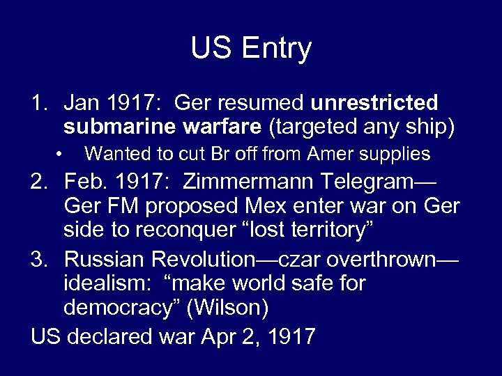 US Entry 1. Jan 1917: Ger resumed unrestricted submarine warfare (targeted any ship) •