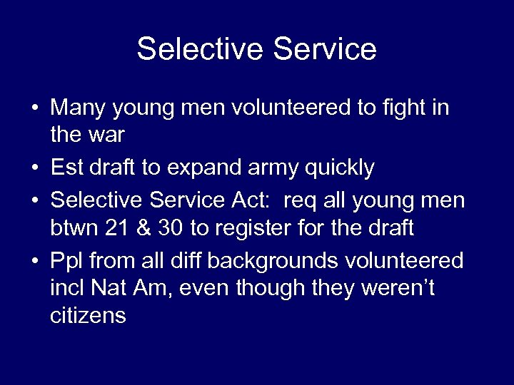 Selective Service • Many young men volunteered to fight in the war • Est