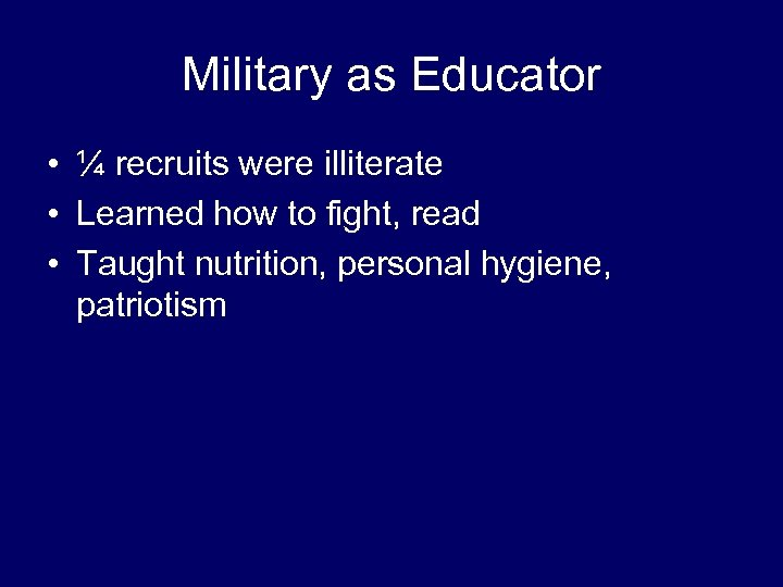 Military as Educator • ¼ recruits were illiterate • Learned how to fight, read