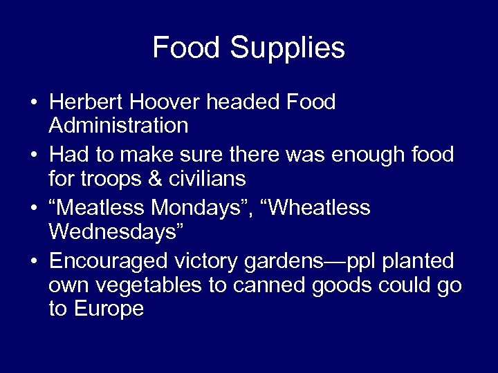 Food Supplies • Herbert Hoover headed Food Administration • Had to make sure there