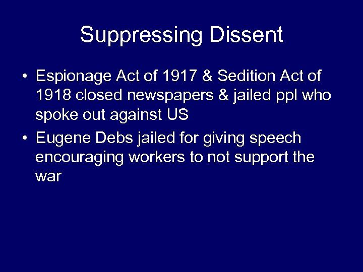 Suppressing Dissent • Espionage Act of 1917 & Sedition Act of 1918 closed newspapers