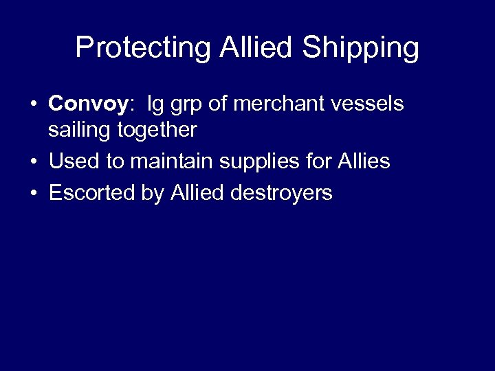 Protecting Allied Shipping • Convoy: lg grp of merchant vessels sailing together • Used