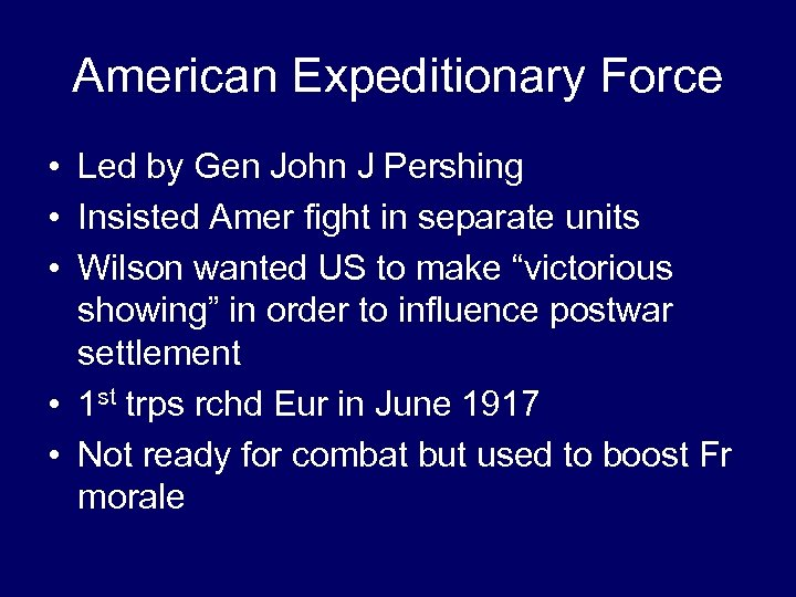 American Expeditionary Force • Led by Gen John J Pershing • Insisted Amer fight