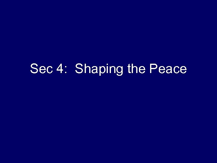 Sec 4: Shaping the Peace