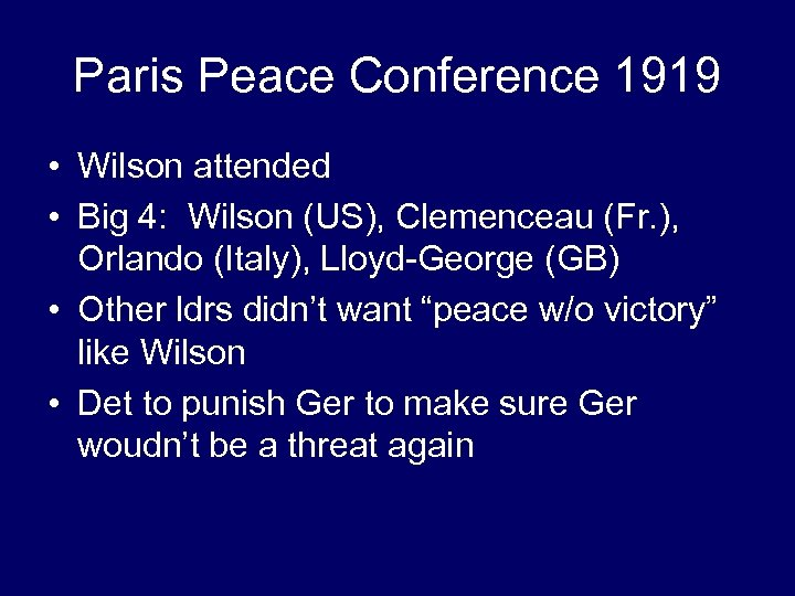 Paris Peace Conference 1919 • Wilson attended • Big 4: Wilson (US), Clemenceau (Fr.