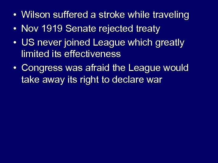 • Wilson suffered a stroke while traveling • Nov 1919 Senate rejected treaty