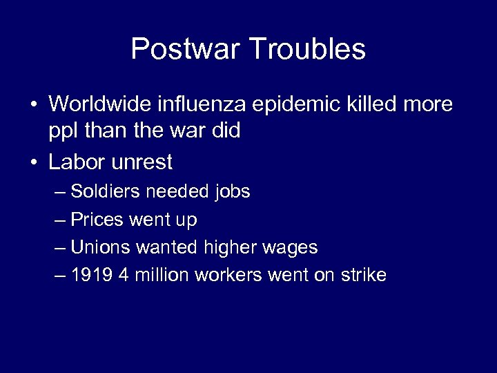 Postwar Troubles • Worldwide influenza epidemic killed more ppl than the war did •