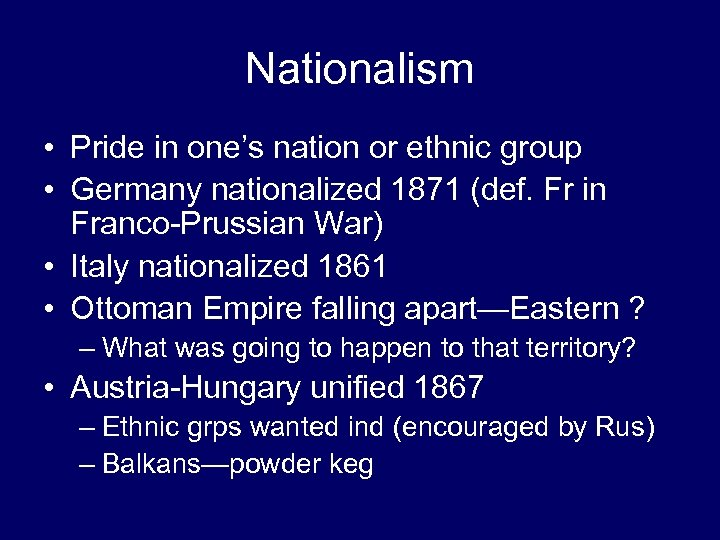 Nationalism • Pride in one's nation or ethnic group • Germany nationalized 1871 (def.