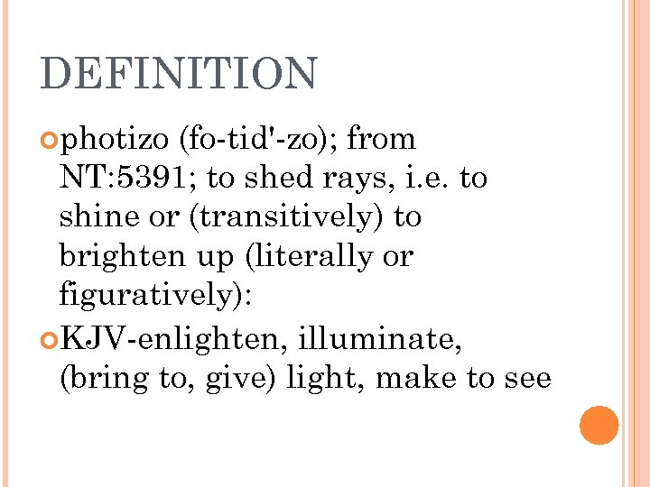 DEFINITION photizo (fo-tid'-zo); from NT: 5391; to shed rays, i. e. to shine or