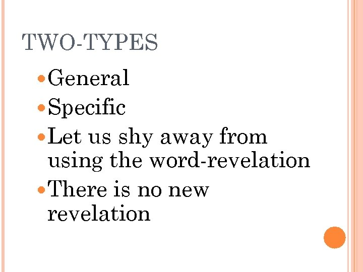 TWO-TYPES General Specific Let us shy away from using the word-revelation There is no