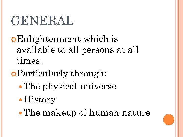 GENERAL Enlightenment which is available to all persons at all times. Particularly through: The