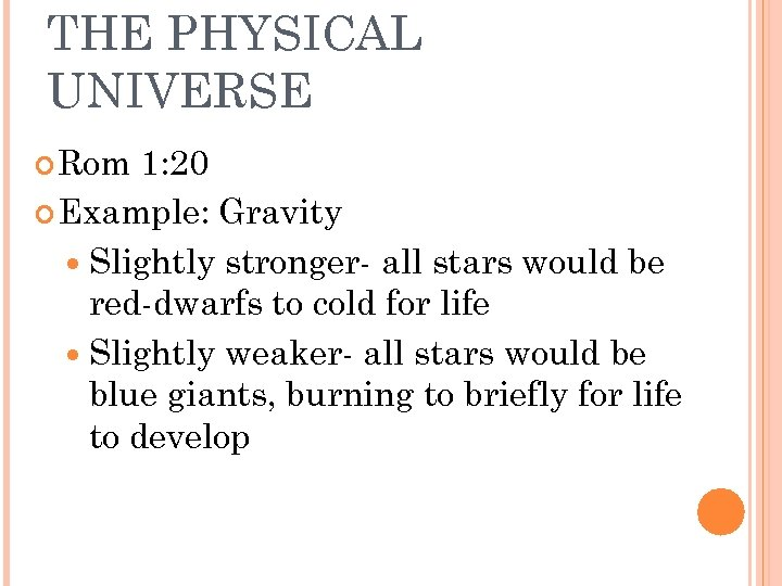 THE PHYSICAL UNIVERSE Rom 1: 20 Example: Gravity Slightly stronger- all stars would be