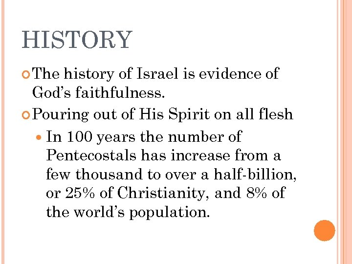 HISTORY The history of Israel is evidence of God's faithfulness. Pouring out of His