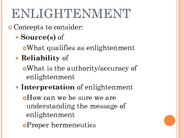 ENLIGHTENMENT Concepts to consider: Source(s) of What qualifies as enlightenment Reliability of What is