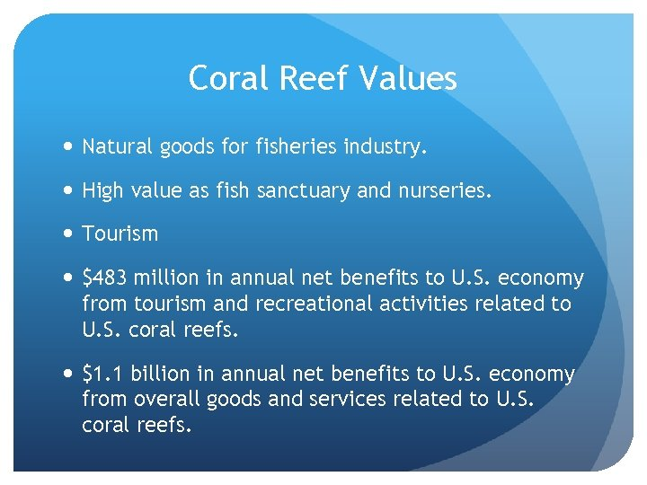 Coral Reef Values Natural goods for fisheries industry. High value as fish sanctuary and