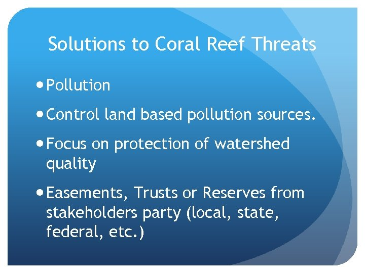Solutions to Coral Reef Threats Pollution Control land based pollution sources. Focus on protection