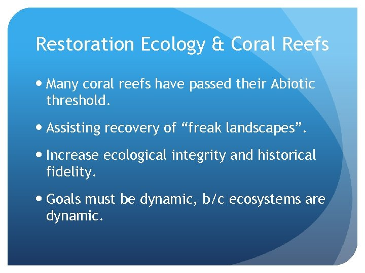 Restoration Ecology & Coral Reefs Many coral reefs have passed their Abiotic threshold. Assisting