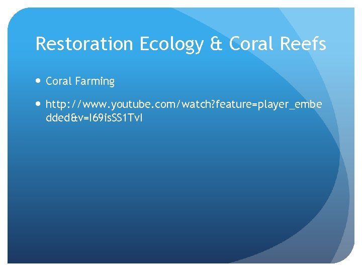 Restoration Ecology & Coral Reefs Coral Farming http: //www. youtube. com/watch? feature=player_embe dded&v=I 69