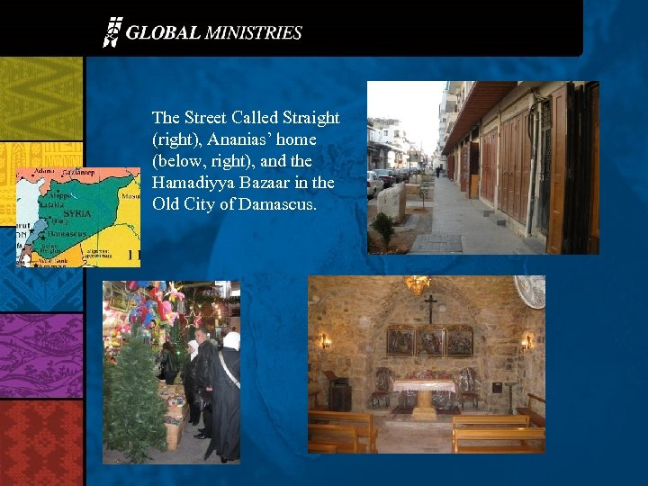 The Street Called Straight (right), Ananias' home (below, right), and the Hamadiyya Bazaar in