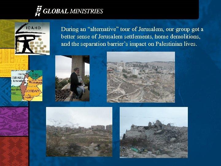 """During an """"alternative"""" tour of Jerusalem, our group got a better sense of Jerusalem"""