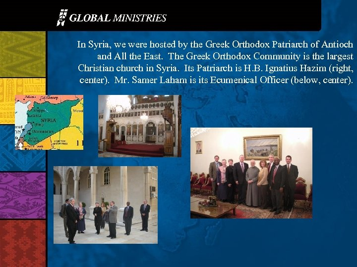 In Syria, we were hosted by the Greek Orthodox Patriarch of Antioch and All
