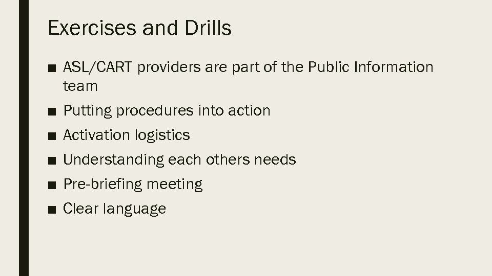 Exercises and Drills ■ ASL/CART providers are part of the Public Information team ■