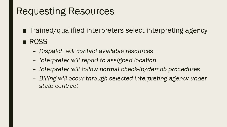 Requesting Resources ■ Trained/qualified interpreters select interpreting agency ■ ROSS – – Dispatch will