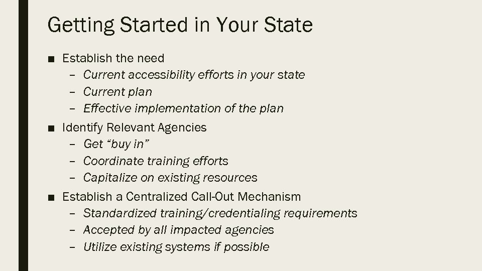Getting Started in Your State ■ Establish the need – Current accessibility efforts in