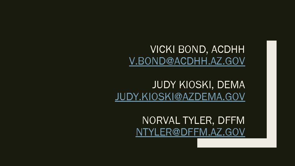 VICKI BOND, ACDHH V. BOND@ACDHH. AZ. GOV JUDY KIOSKI, DEMA JUDY. KIOSKI@AZDEMA. GOV NORVAL
