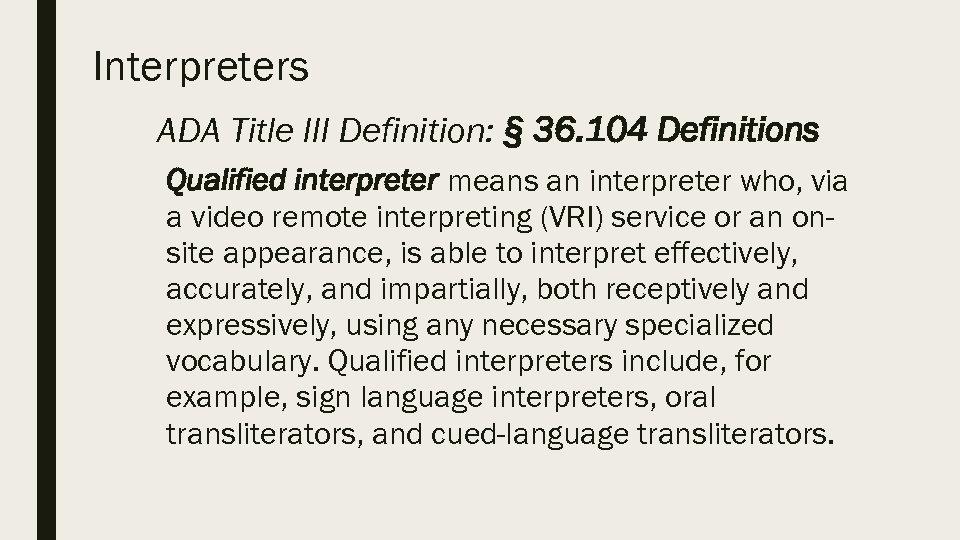 Interpreters ADA Title III Definition: § 36. 104 Definitions Qualified interpreter means an interpreter