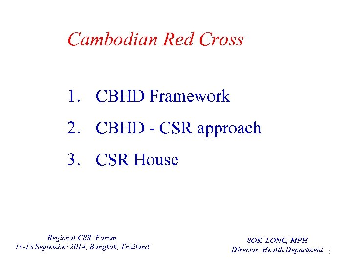 Cambodian Red Cross 1. CBHD Framework 2. CBHD - CSR approach 3. CSR House