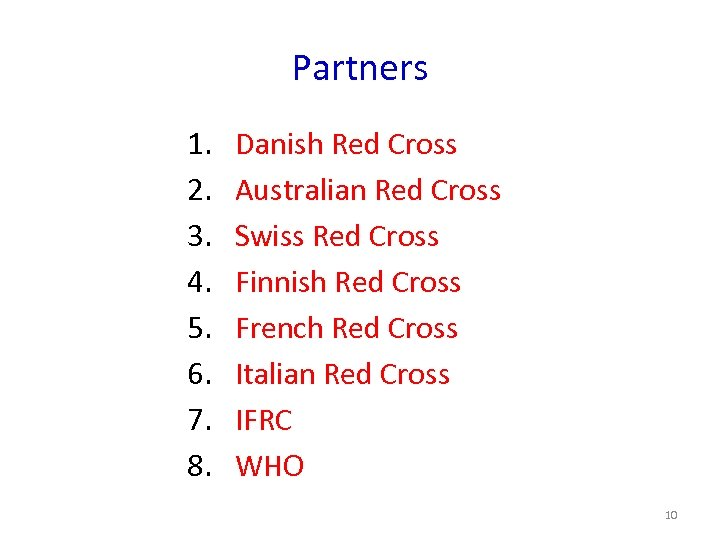 Partners 1. 2. 3. 4. 5. 6. 7. 8. Danish Red Cross Australian Red