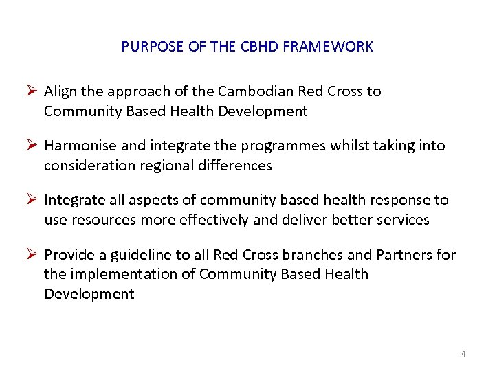 PURPOSE OF THE CBHD FRAMEWORK Ø Align the approach of the Cambodian Red Cross