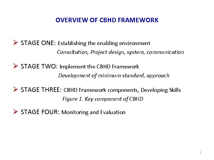 OVERVIEW OF CBHD FRAMEWORK Ø STAGE ONE: Establishing the enabling environment Consultation, Project design,