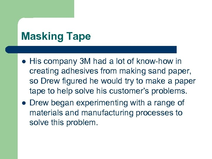 Masking Tape l l His company 3 M had a lot of know-how in