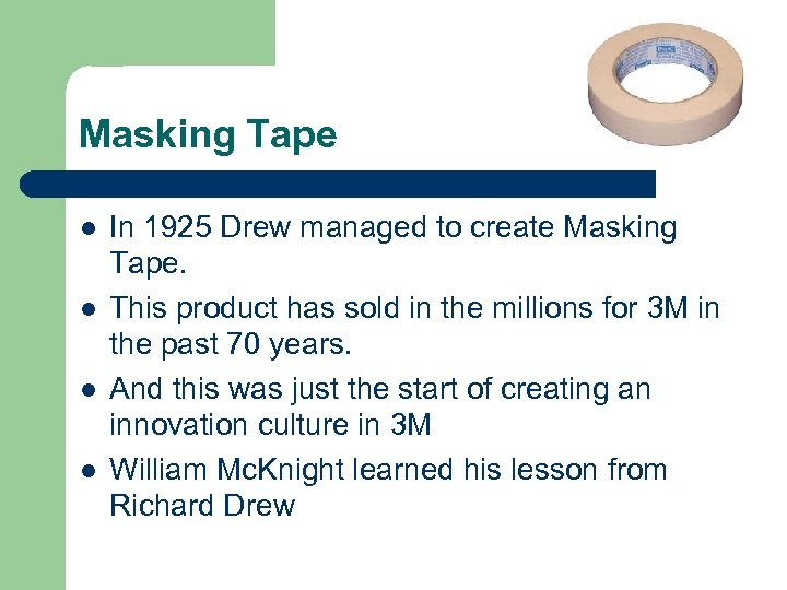 Masking Tape l l In 1925 Drew managed to create Masking Tape. This product