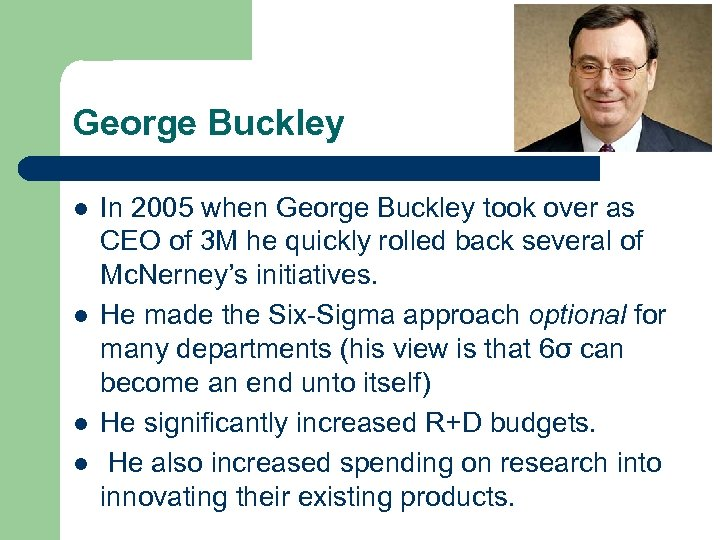 George Buckley l l In 2005 when George Buckley took over as CEO of