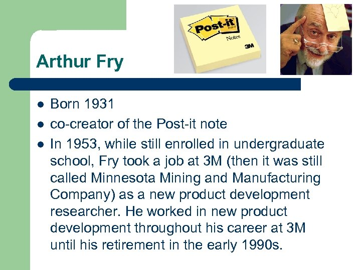 Arthur Fry l l l Born 1931 co-creator of the Post-it note In 1953,