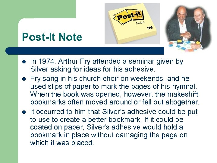 Post-It Note l l l In 1974, Arthur Fry attended a seminar given by