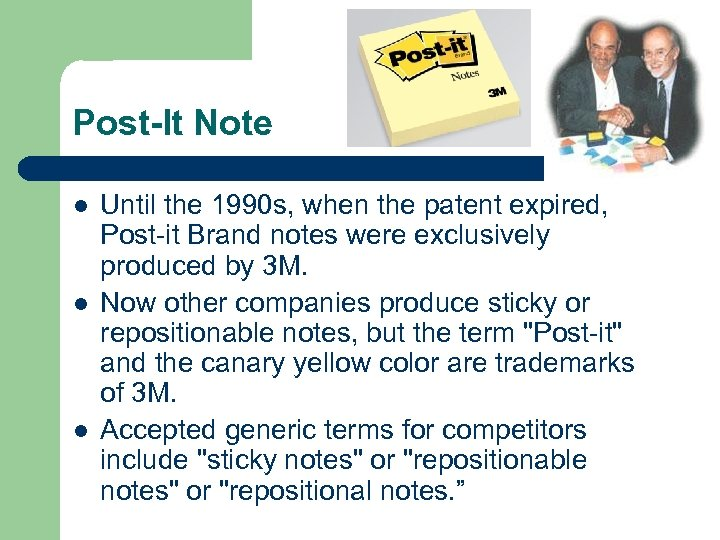 Post-It Note l l l Until the 1990 s, when the patent expired, Post-it