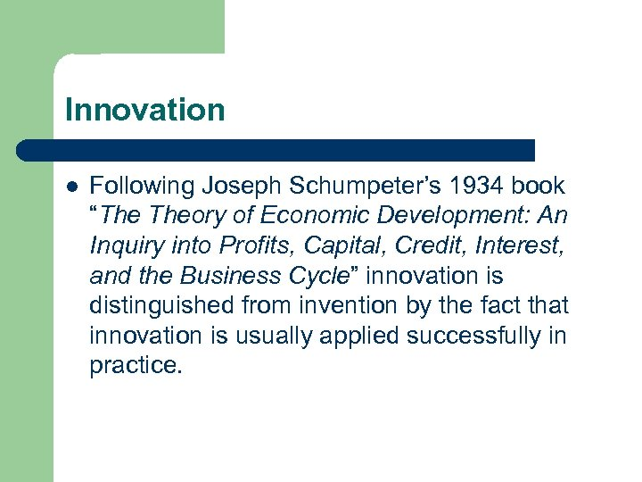 "Innovation l Following Joseph Schumpeter's 1934 book ""The Theory of Economic Development: An Inquiry"
