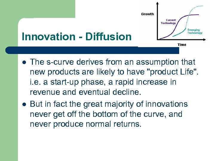 Innovation - Diffusion l l The s-curve derives from an assumption that new products