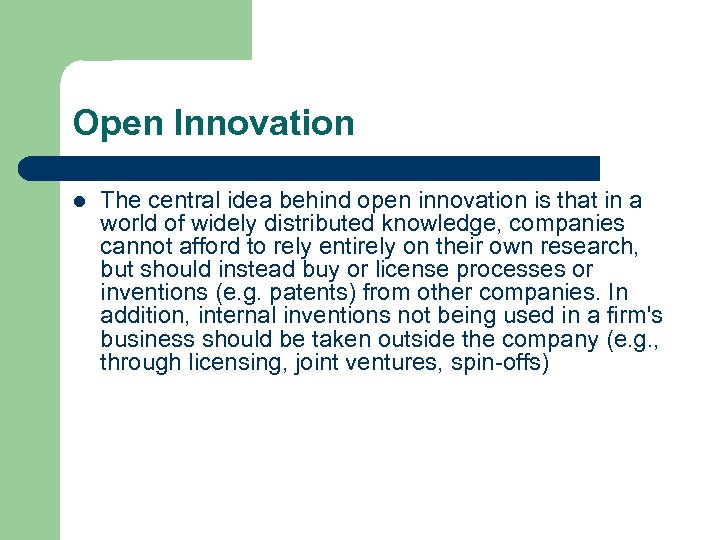 Open Innovation l The central idea behind open innovation is that in a world