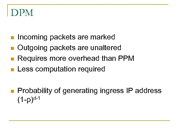 DPM n n n Incoming packets are marked Outgoing packets are unaltered Requires more