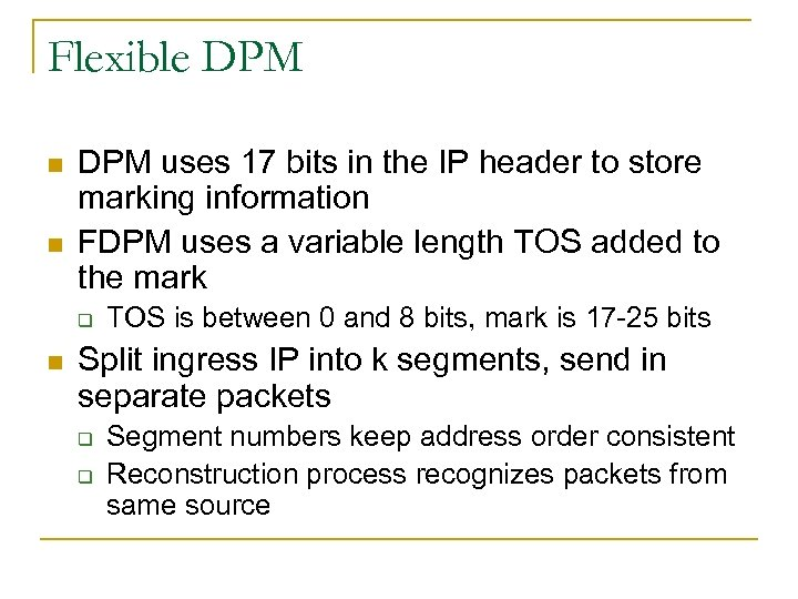 Flexible DPM n n DPM uses 17 bits in the IP header to store