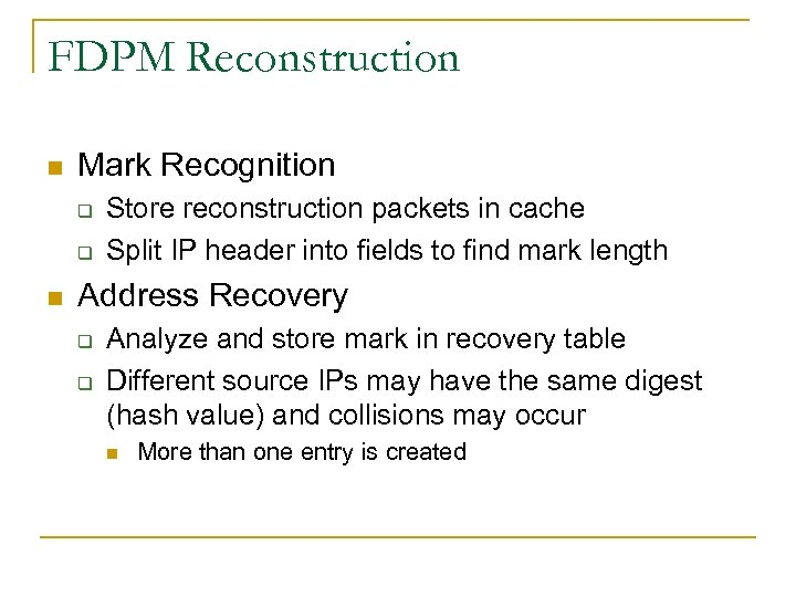 FDPM Reconstruction n Mark Recognition q q n Store reconstruction packets in cache Split